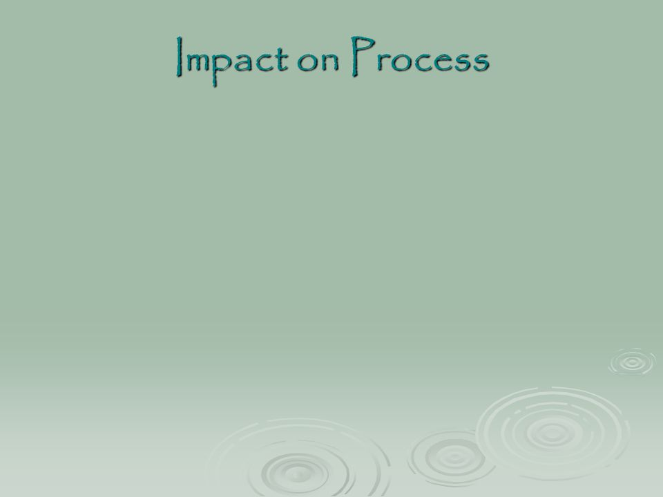 Impact on Process