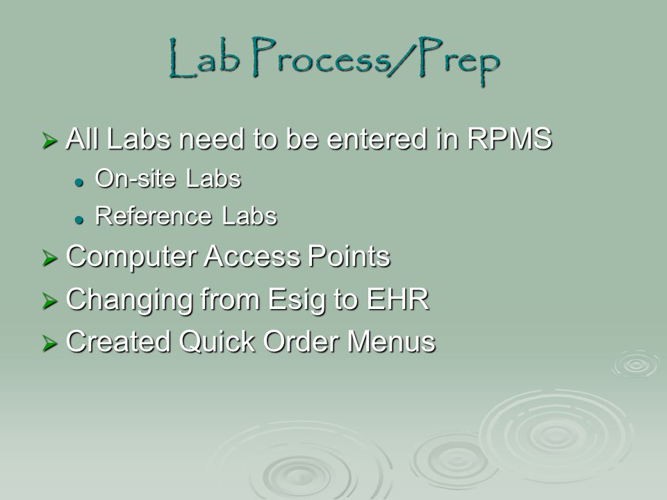 Lab Process/Prep  All Labs need to be entered in RPMS On-site Labs On-site Labs Reference Labs Reference Labs  Computer Access Points  Changing fro