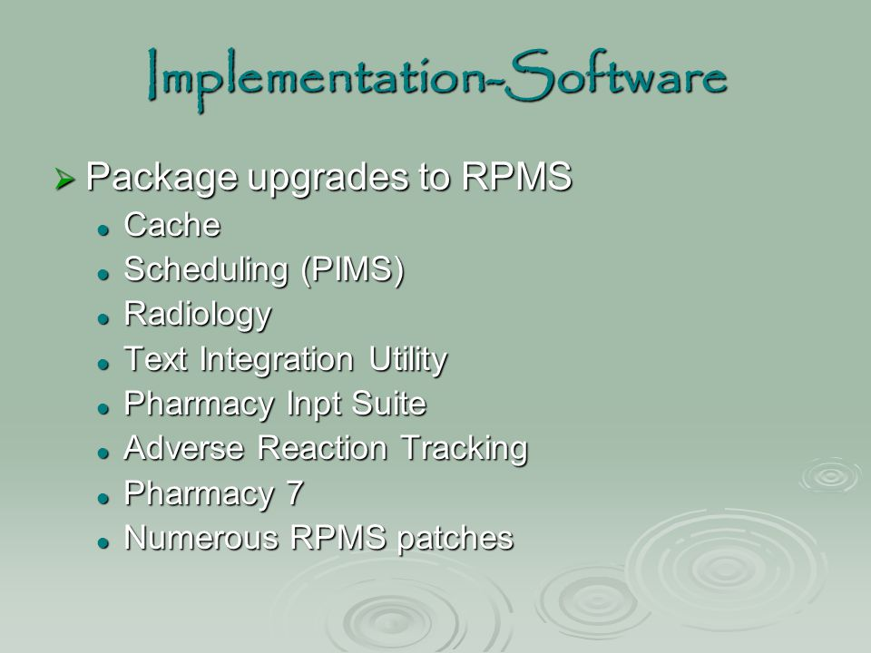 Implementation-Software  Package upgrades to RPMS Cache Cache Scheduling (PIMS) Scheduling (PIMS) Radiology Radiology Text Integration Utility Text I