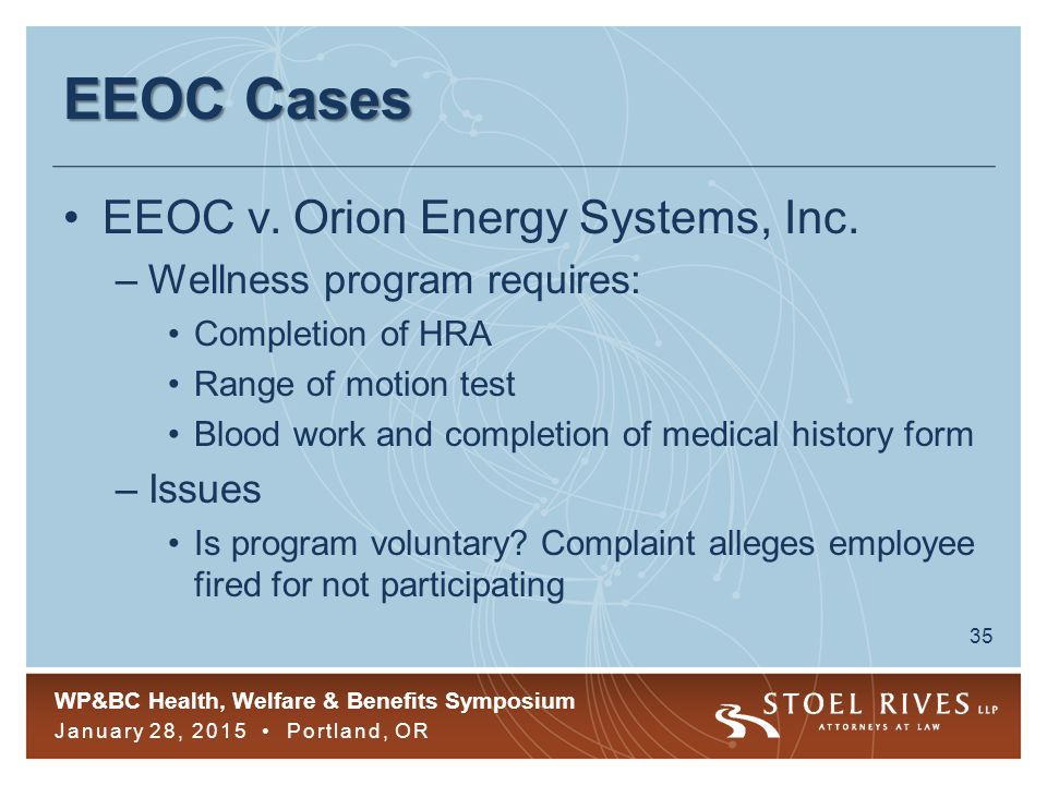 WP&BC Health, Welfare & Benefits Symposium January 28, 2015 Portland, OR 35 EEOC Cases EEOC v.
