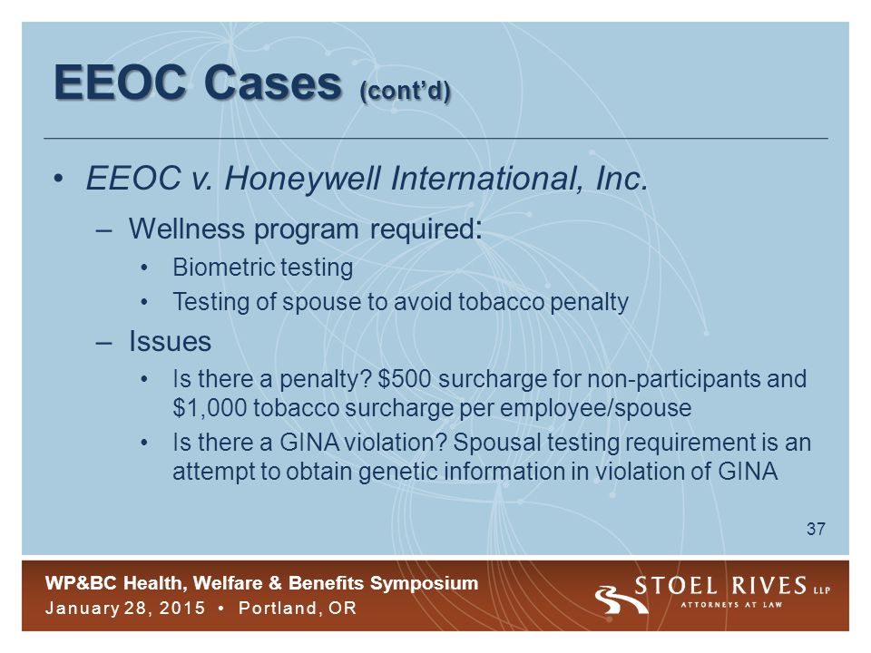 WP&BC Health, Welfare & Benefits Symposium January 28, 2015 Portland, OR 37 EEOC Cases (cont'd) EEOC v.