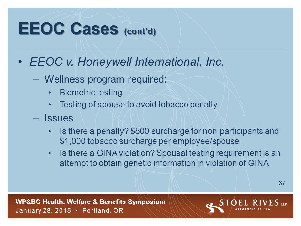 WP&BC Health, Welfare & Benefits Symposium January 28, 2015 Portland, OR 37 EEOC Cases (cont'd) EEOC v.