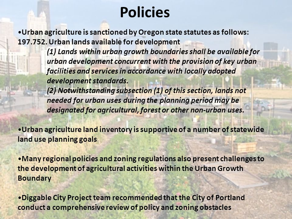 Policies Urban agriculture is sanctioned by Oregon state statutes as follows: 197.752.