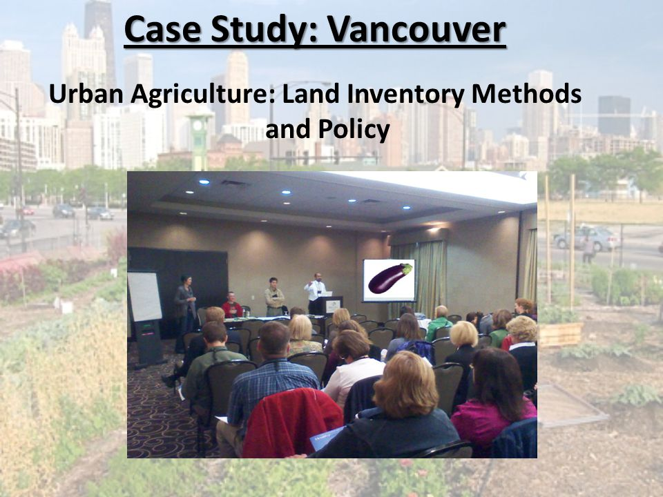 Case Study: Vancouver Urban Agriculture: Land Inventory Methods and Policy