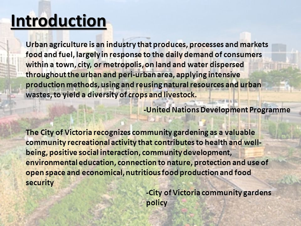 Introduction Urban agriculture is an industry that produces, processes and markets food and fuel, largely in response to the daily demand of consumers