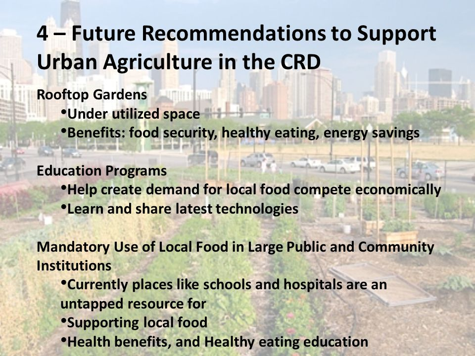 4 – Future Recommendations to Support Urban Agriculture in the CRD Rooftop Gardens Under utilized space Benefits: food security, healthy eating, energ