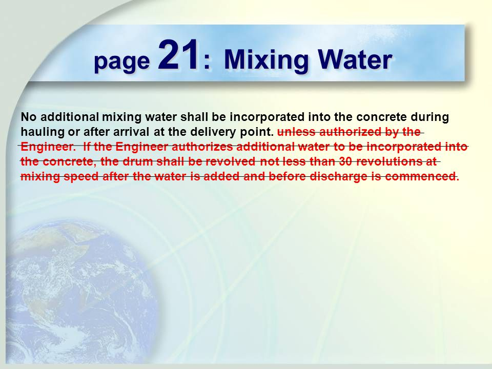page 21 : Mixing Water No additional mixing water shall be incorporated into the concrete during hauling or after arrival at the delivery point.