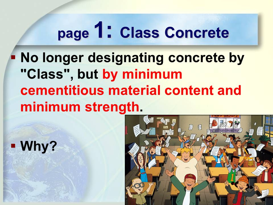 page 1: Class Concrete  No longer designating concrete by Class , but by minimum cementitious material content and minimum strength.