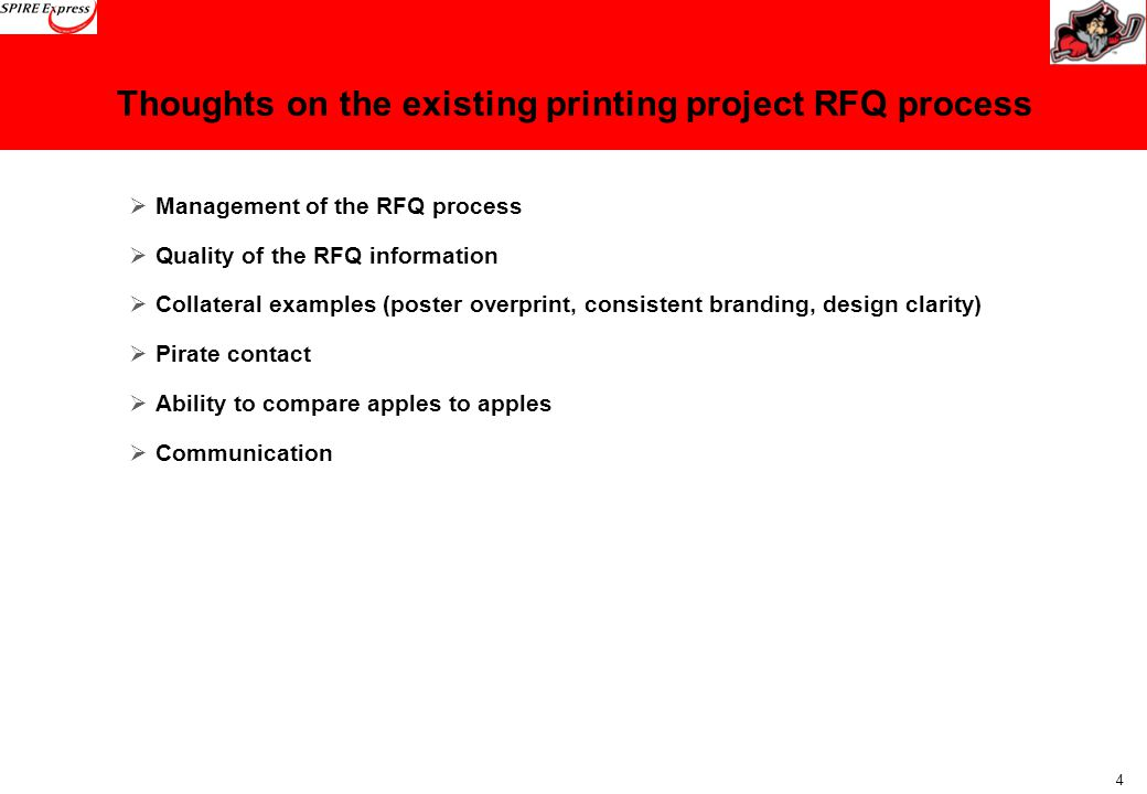 4 Thoughts on the existing printing project RFQ process  Management of the RFQ process  Quality of the RFQ information  Collateral examples (poster