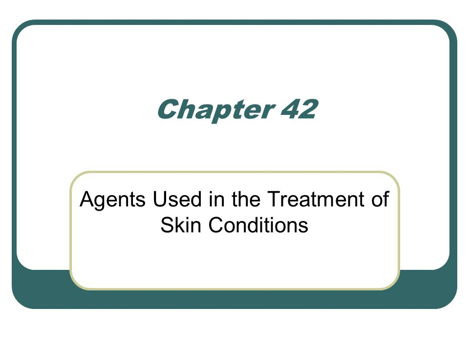 Chapter 42 Agents Used in the Treatment of Skin Conditions