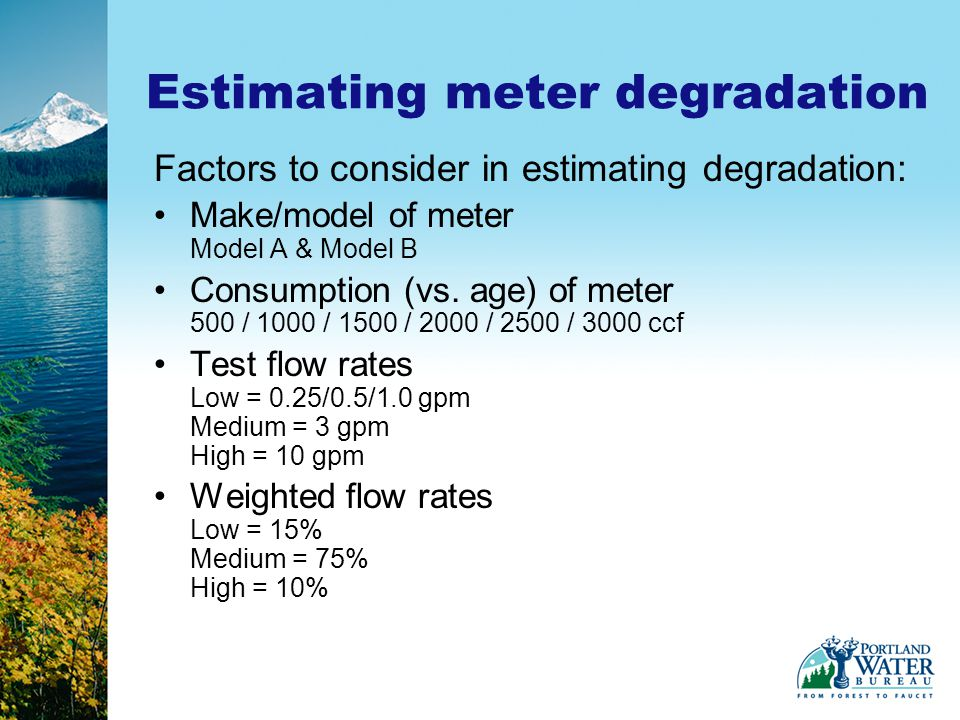 Factors to consider in estimating degradation: Make/model of meter Model A & Model B Consumption (vs.