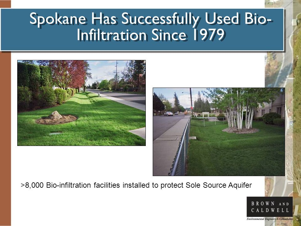 Spokane Has Successfully Used Bio- Infiltration Since 1979 >8,000 Bio-infiltration facilities installed to protect Sole Source Aquifer