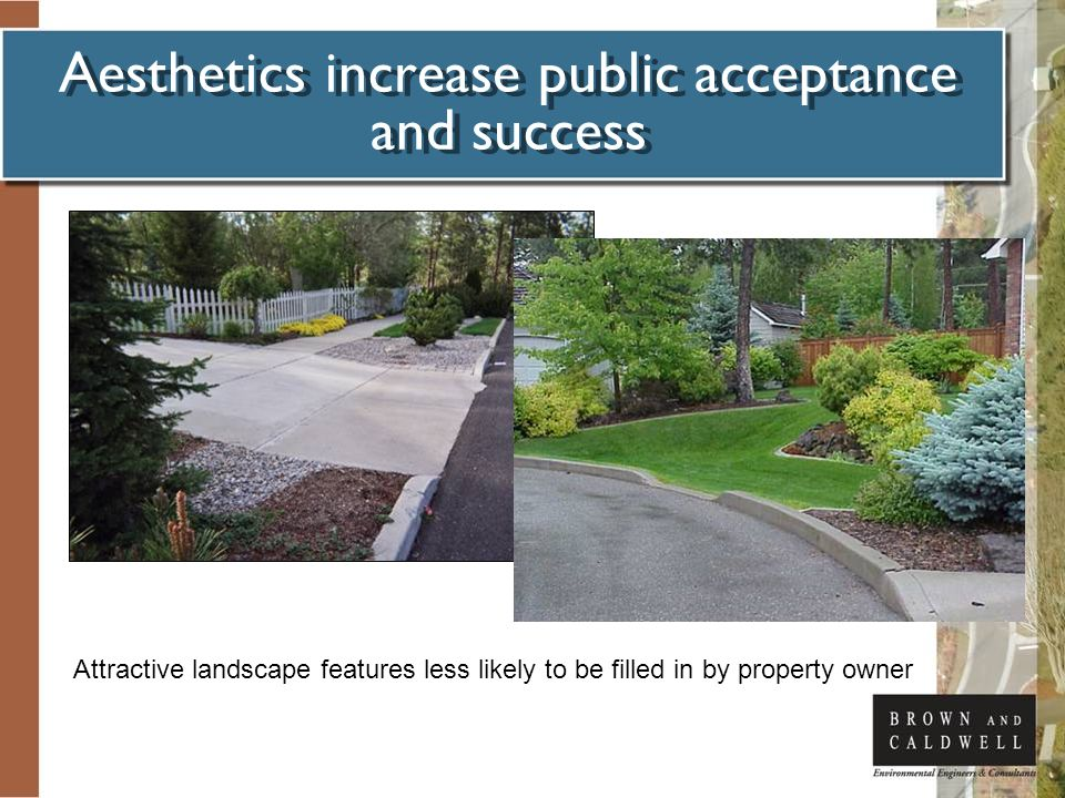 Aesthetics increase public acceptance and success Attractive landscape features less likely to be filled in by property owner