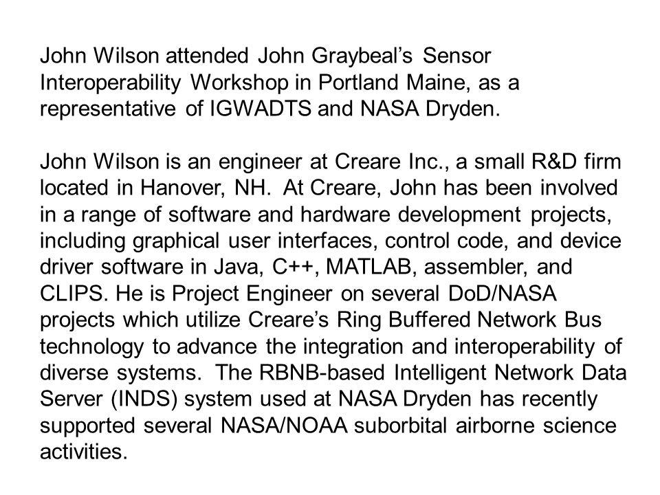 John Wilson attended John Graybeal's Sensor Interoperability Workshop in Portland Maine, as a representative of IGWADTS and NASA Dryden.