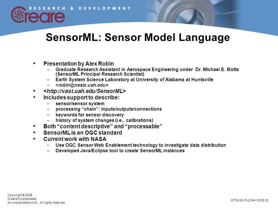 MTG-06-10-2344 / 6106 12 Copyright © 2006 Creare Incorporated An unpublished work. All rights reserved. SensorML: Sensor Model Language Presentation b