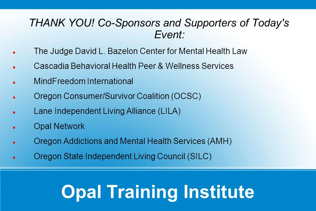Opal Training Institute THANK YOU. Co-Sponsors and Supporters of Today s Event: The Judge David L.