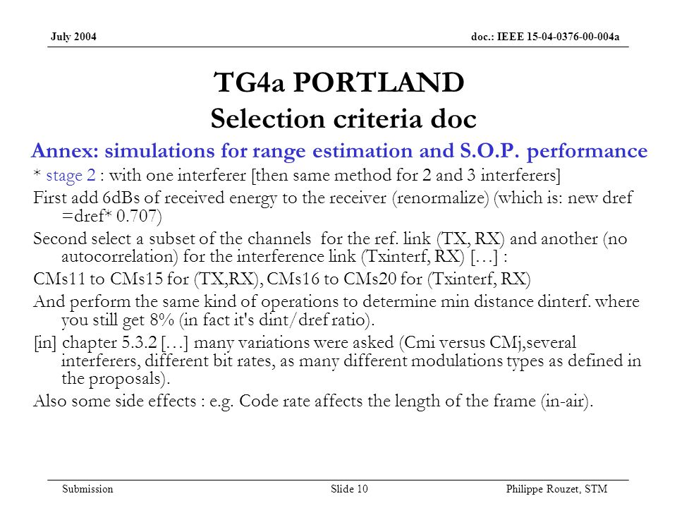 July 2004 doc.: IEEE 15-04-0376-00-004a Submission Slide 10 Philippe Rouzet, STM TG4a PORTLAND Selection criteria doc Annex: simulations for range estimation and S.O.P.