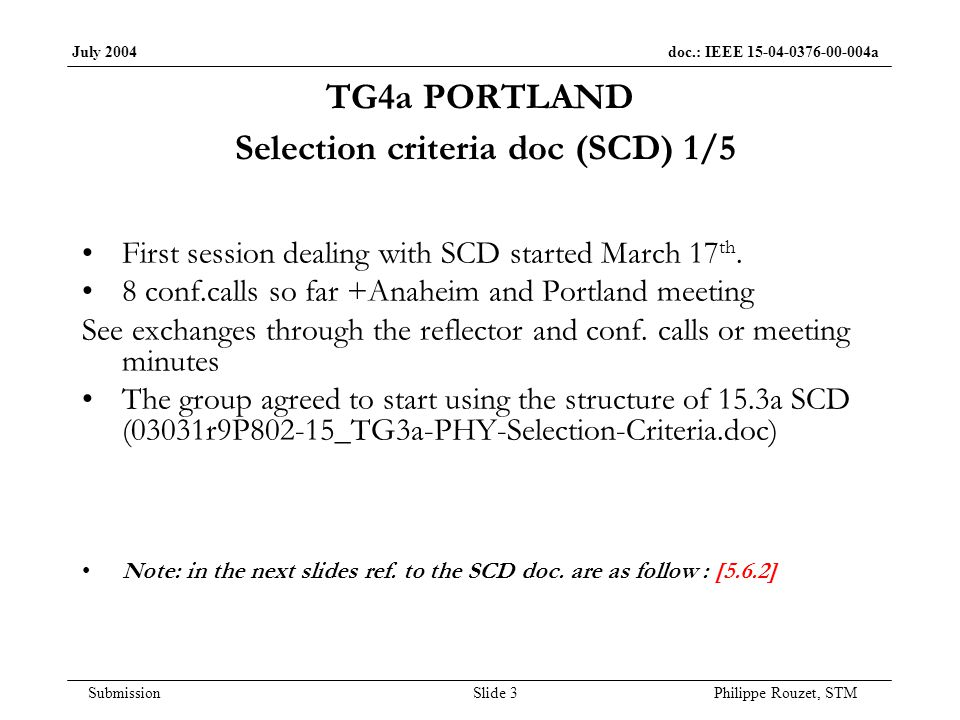 July 2004 doc.: IEEE 15-04-0376-00-004a Submission Slide 4 Philippe Rouzet, STM TG4a PORTLAND Selection criteria doc 2/5 Status Draft agreed up to [5.1.2] inclusive 2 minor additions or modifications to be discussed : –[3.5.2] ranging –[3.2.2.2] interference model