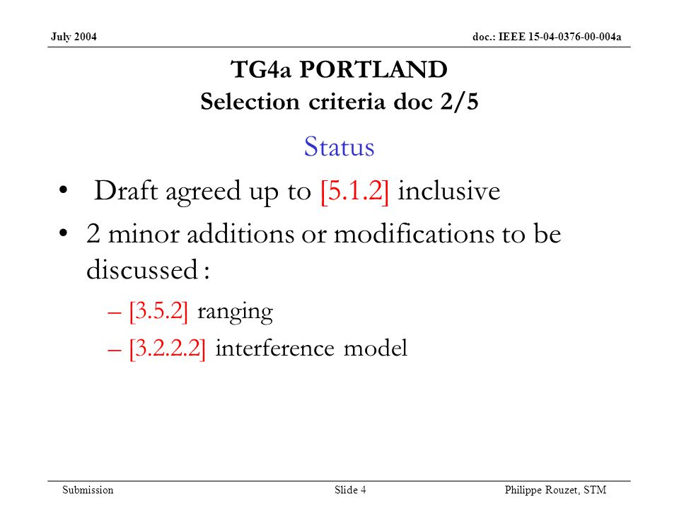 July 2004 doc.: IEEE 15-04-0376-00-004a Submission Slide 5 Philippe Rouzet, STM TG4a PORTLAND Selection criteria doc 3/5 Actions –One more item proposed: aggregated throughput Definition Figures Q.