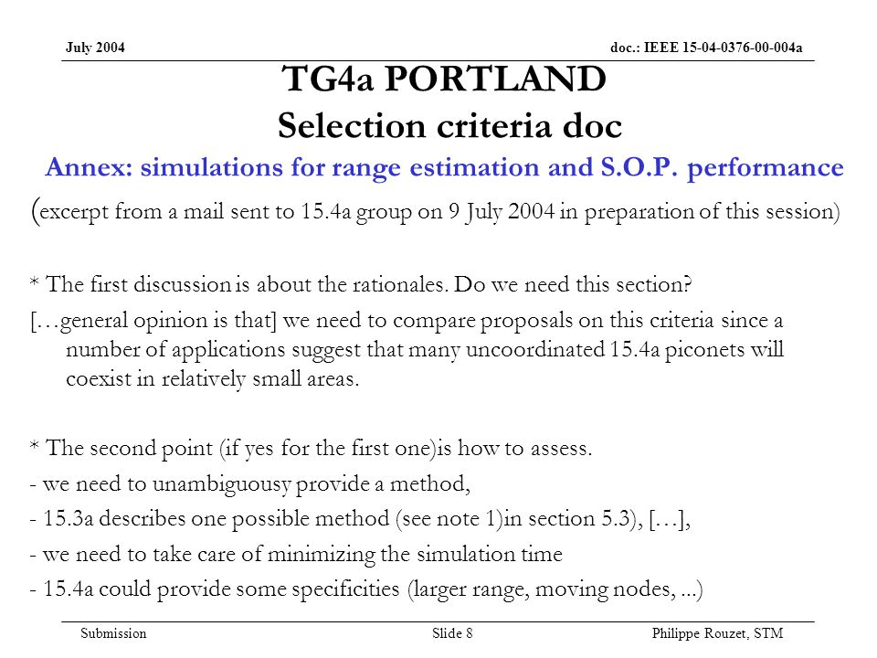 July 2004 doc.: IEEE 15-04-0376-00-004a Submission Slide 8 Philippe Rouzet, STM TG4a PORTLAND Selection criteria doc Annex: simulations for range estimation and S.O.P.