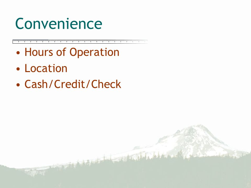 Convenience Hours of Operation Location Cash/Credit/Check
