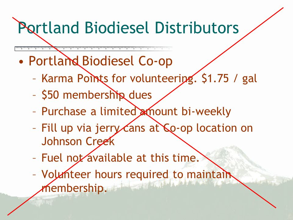 Portland Biodiesel Distributors Portland Biodiesel Co-op –Karma Points for volunteering. $1.75 / gal –$50 membership dues –Purchase a limited amount b