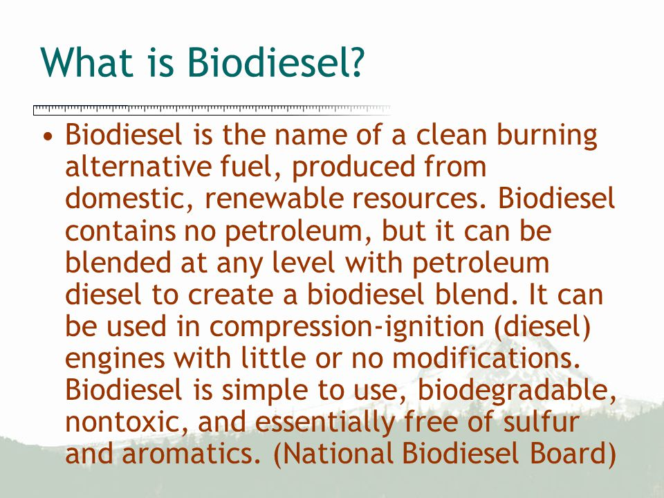 What is Biodiesel? Biodiesel is the name of a clean burning alternative fuel, produced from domestic, renewable resources. Biodiesel contains no petro