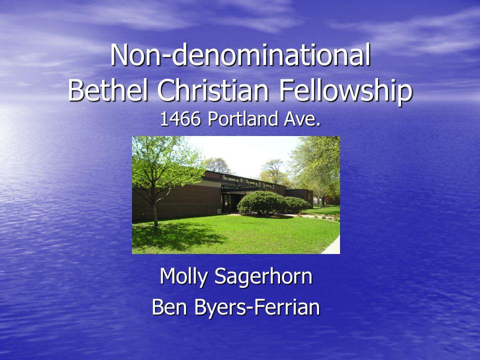Non-denominational Bethel Christian Fellowship 1466 Portland Ave. Molly Sagerhorn Ben Byers-Ferrian