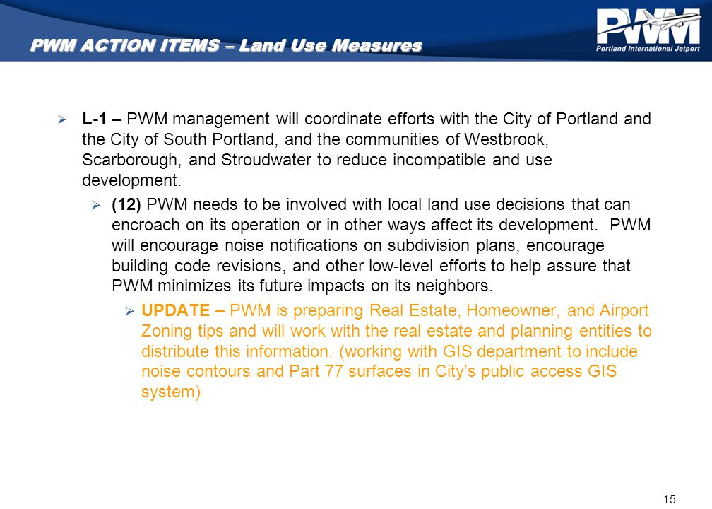 15 PWM ACTION ITEMS – Land Use Measures  L-1 – PWM management will coordinate efforts with the City of Portland and the City of South Portland, and t