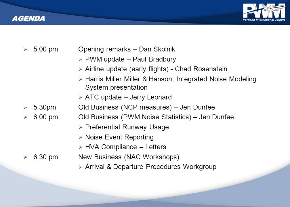 1 AGENDA  5:00 pmOpening remarks – Dan Skolnik  PWM update – Paul Bradbury  Airline update (early flights) - Chad Rosenstein  Harris Miller Miller