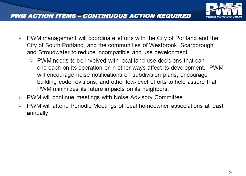 20 PWM ACTION ITEMS – CONTINUOUS ACTION REQUIRED  PWM management will coordinate efforts with the City of Portland and the City of South Portland, an