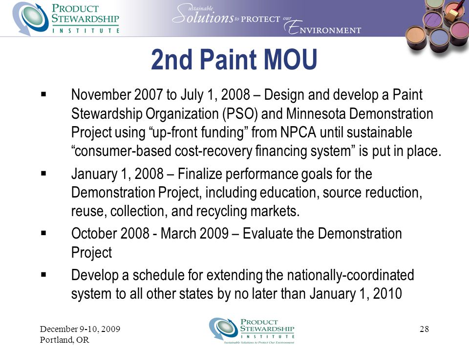 December 9-10, 2009 Portland, OR 27 2 nd Paint MOU Timeline  July 1, 2008 – Implement Minnesota Demonstration Project Roll out to other states:  July 2009 Oregon, Washington, and Vermont  January 2010 California  July 2010 Iowa, Florida, North Carolina, and Connecticut