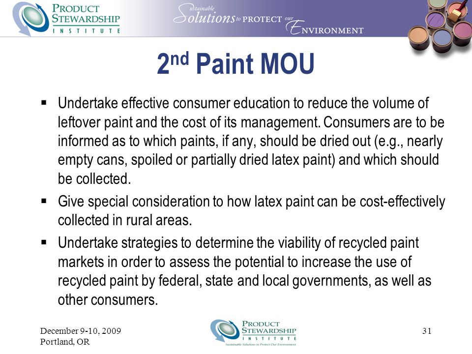 December 9-10, 2009 Portland, OR 30 2 nd Paint MOU  There are three likely methods for collecting leftover latex and oil- based paint.