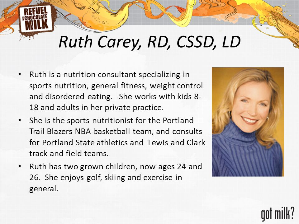 Ruth Carey, RD, CSSD, LD Ruth is a nutrition consultant specializing in sports nutrition, general fitness, weight control and disordered eating.