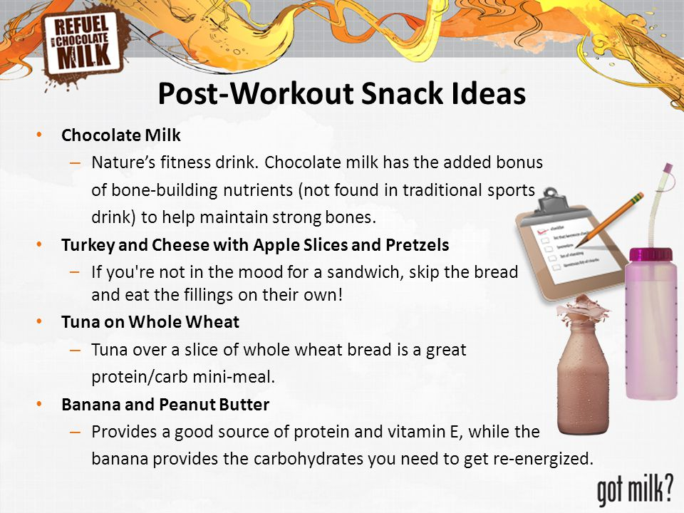 Post-Workout Snack Ideas Chocolate Milk – Nature's fitness drink. Chocolate milk has the added bonus of bone-building nutrients (not found in traditio