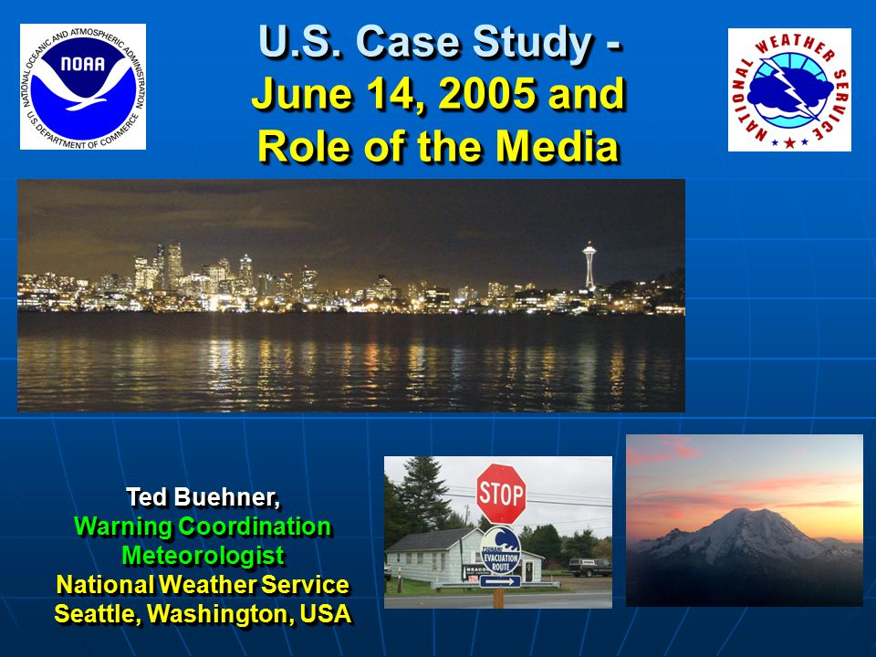 U.S. Case Study - June 14, 2005 and Role of the Media Ted Buehner, Warning Coordination Meteorologist National Weather Service Seattle, Washington, US