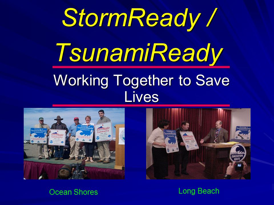 StormReady / TsunamiReady Working Together to Save Lives Ocean Shores Long Beach