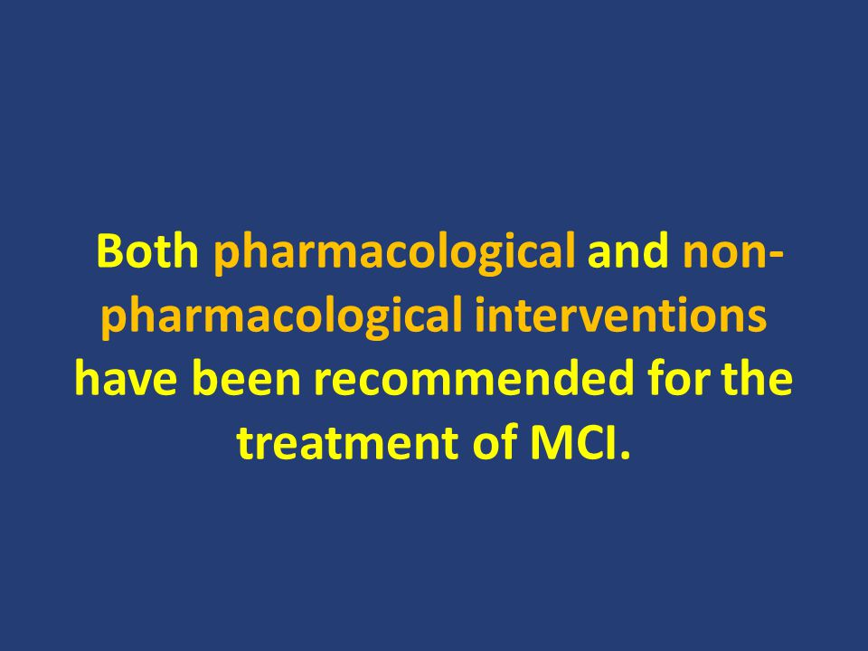 Both pharmacological and non- pharmacological interventions have been recommended for the treatment of MCI.