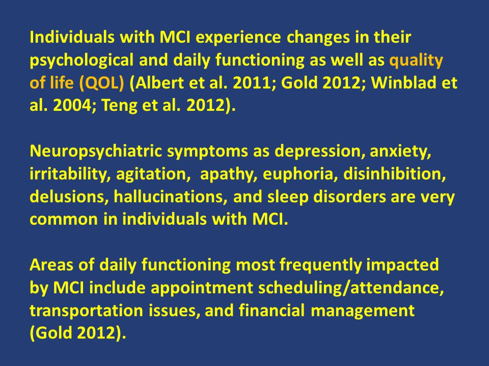 MCI likely stems from multiple etiologies: Demographic risk factors: Older age, Low education Genetic risk factors: Family history, the presence of apolipoprotein E ε4 allele (APOE) Disease risk factors: Cardiovascular disease, high cholesterol, high blood pressure, Metabolic and endocrine diseases, Psychiatric disorder, Sleep disorder, Polypharmacy Negative lifestyle factors–risk factors: Smoking, Heavy alcohol consumption Positive lifestyle factors–protective factors: Mediterranean diet, Physical activity, Cognitively-stimulating activity