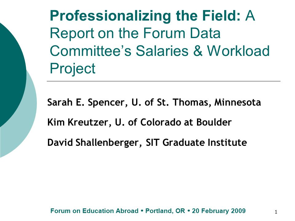 1 Professionalizing the Field: A Report on the Forum Data Committee's Salaries & Workload Project Sarah E. Spencer, U. of St. Thomas, Minnesota Kim Kr