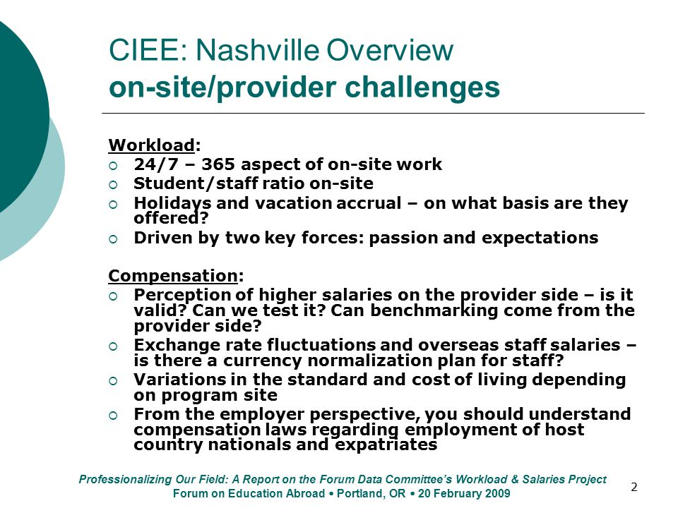 2 CIEE: Nashville Overview on-site/provider challenges Workload:  24/7 – 365 aspect of on-site work  Student/staff ratio on-site  Holidays and vacation accrual – on what basis are they offered.