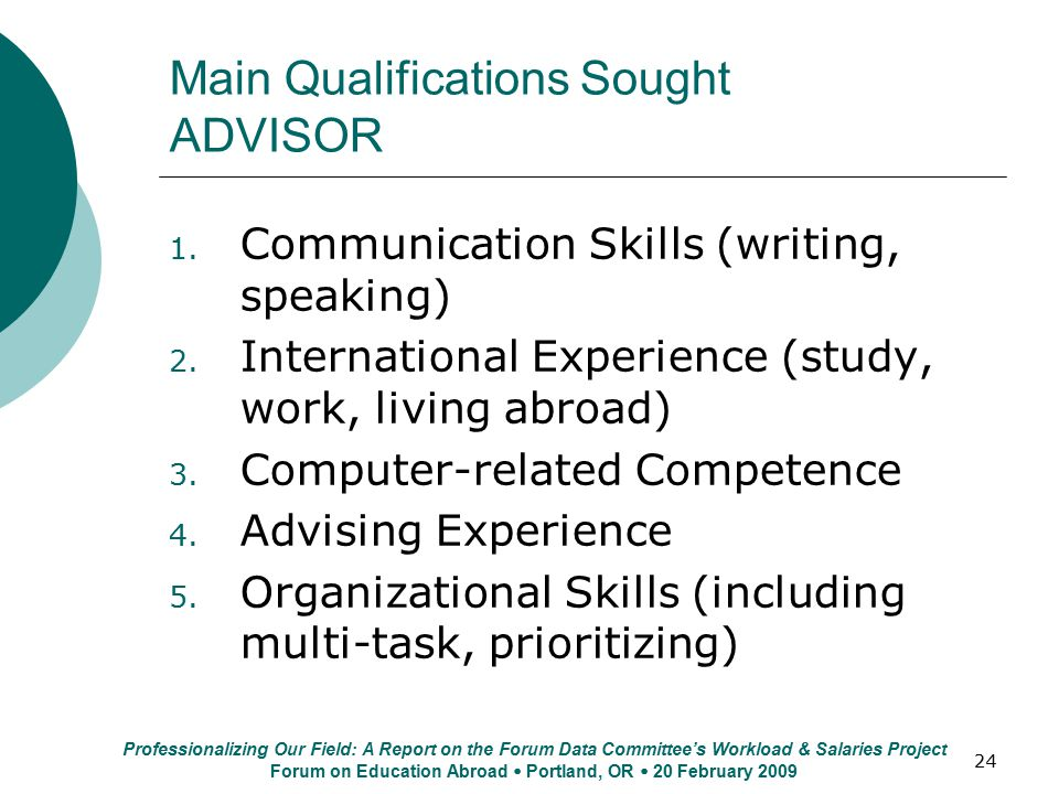 24 Main Qualifications Sought ADVISOR 1. Communication Skills (writing, speaking) 2. International Experience (study, work, living abroad) 3. Computer