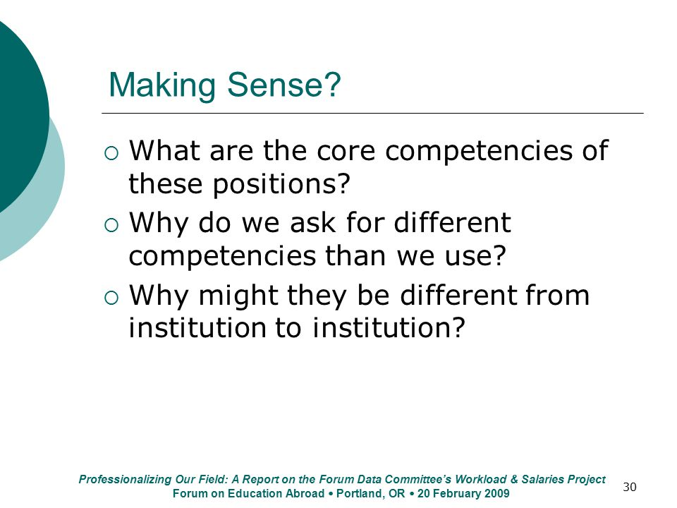 30 Making Sense?  What are the core competencies of these positions?  Why do we ask for different competencies than we use?  Why might they be diff