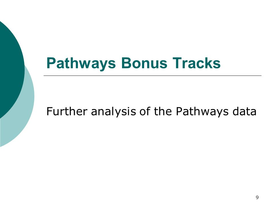 9 Pathways Bonus Tracks Further analysis of the Pathways data