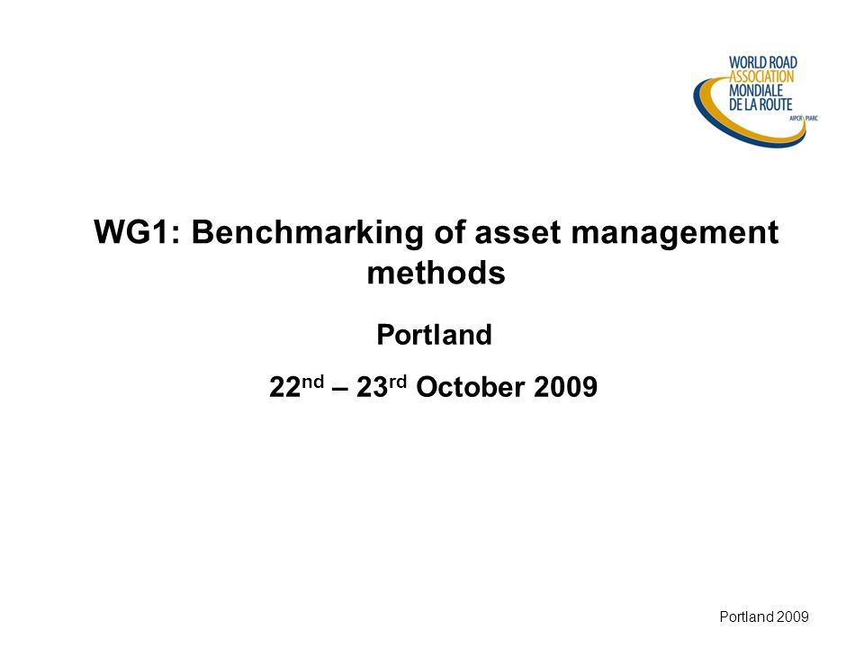 Munich 2008 Portland 2009 WG1: Benchmarking of asset management methods Portland 22 nd – 23 rd October 2009
