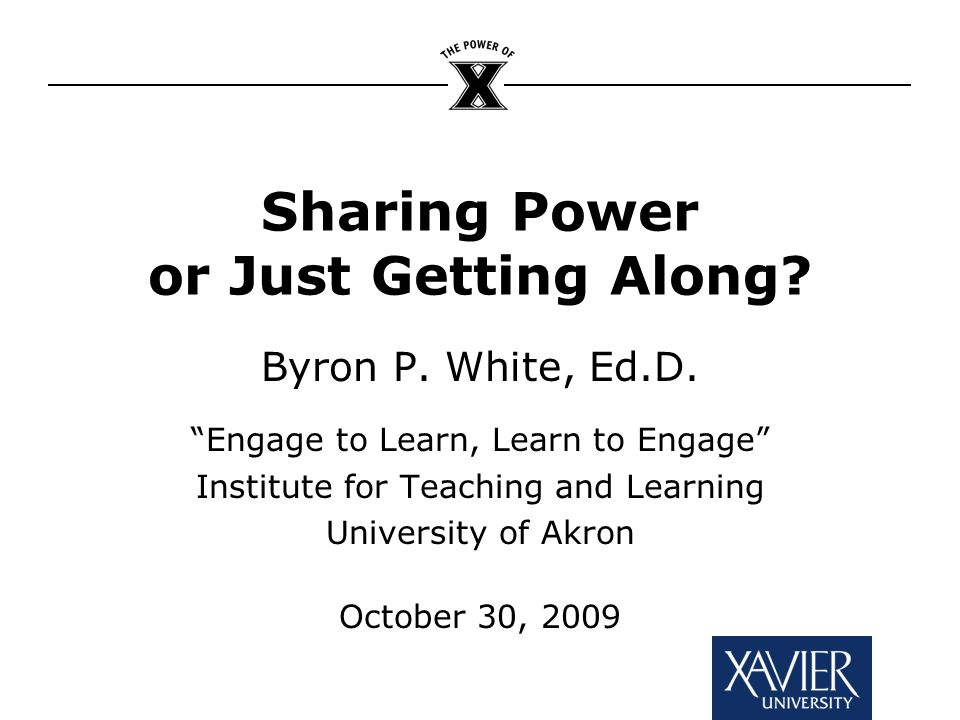 Sharing Power or Just Getting Along. Byron P. White, Ed.D.