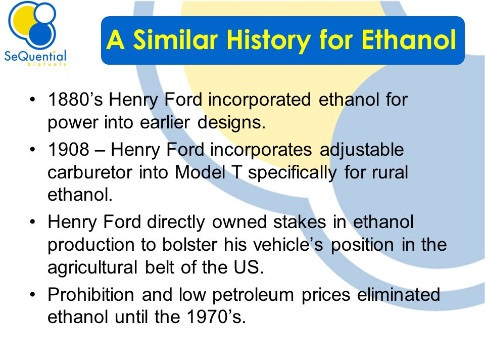 1880's Henry Ford incorporated ethanol for power into earlier designs.