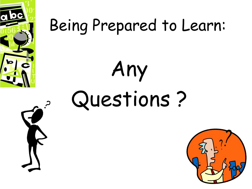 Being Prepared to Learn: Any Questions