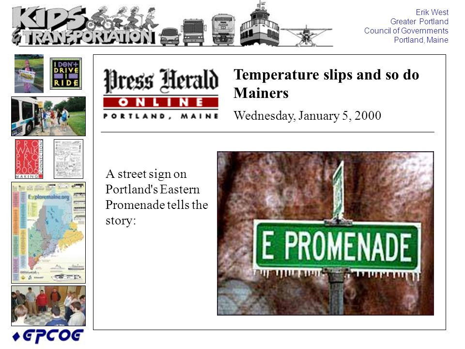 Erik West Greater Portland Council of Governments Portland, Maine A street sign on Portland's Eastern Promenade tells the story: Temperature slips and