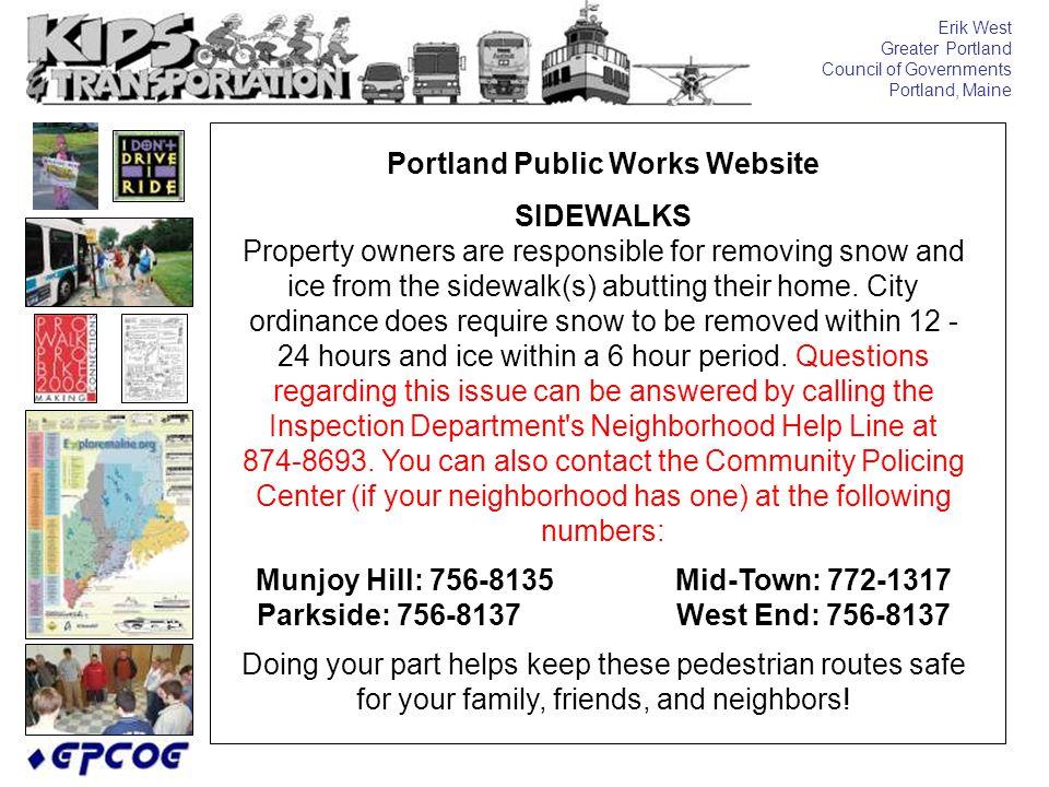 Erik West Greater Portland Council of Governments Portland, Maine Portland Public Works Website SIDEWALKS Property owners are responsible for removing